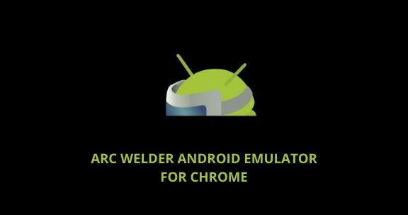 ARC Welder android emulator chrome